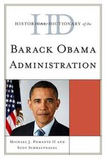 Historical Dictionary of the Barack Obama Administration - Michael J. Pomante