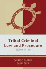 Tribal Criminal Law and Procedure : Tribal Legal Studies - Carrie E. Garrow