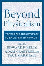 Beyond Physicalism : Toward Reconciliation of Science and Spirituality