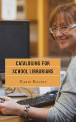 Cataloging for School Librarians - Marie Kelsey
