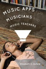 Music Apps for Musicians and Music Teachers - Elizabeth C. Axford