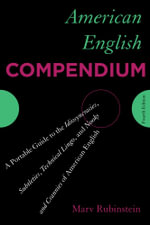 American English Compendium : A Portable Guide to the Idiosyncrasies, Subtleties, Technical Lingo, and Nooks and Crannies of American English - Marv Rubinstein
