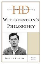 Historical Dictionary of Wittgenstein's Philosophy - Duncan Richter