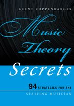 Music Theory Secrets : 94 Strategies for the Starting Musician - Dr. Brent Coppenbarger
