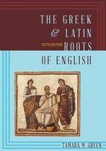 The Greek & Latin Roots of English - Tamara M. Green