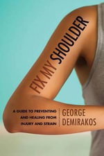 Fix My Shoulder : A Guide to Preventing and Healing from Injury and Strain - George Demirakos