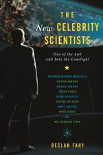 The New Celebrity Scientists : Out of the Lab and into the Limelight - Declan Fahy
