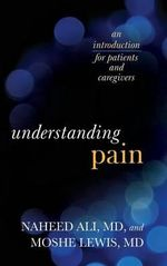 Understanding Pain : An Introduction for Patients and Caregivers - Naheed S. Ali