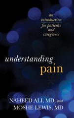 Understanding Pain : An Introduction for Patients and Caregivers - Naheed, Ali