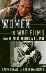 Women in War Films : From Helpless Heroine to G.I. Jane - Ralph R. Donald
