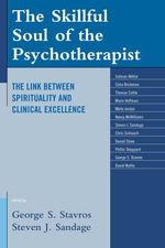 The Skillful Soul of the Psychotherapist : The Link Between Spirituality and Clinical Excellence