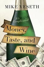Money, Taste, and Wine : It's Complicated! - Mike Veseth