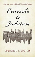 Converts to Judaism : Stories from Biblical Times to Today - Lawrence J. Epstein