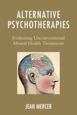 Alternative Psychotherapies : Evaluating Unconventional Mental Health Treatments - Jean Mercer