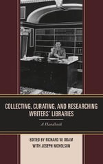 Collecting, Curating, and Researching Writers' Libraries : A Handbook