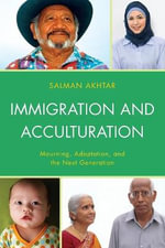 Immigration and Acculturation : Mourning, Adaptation, and the Next Generation - Salman Akhtar