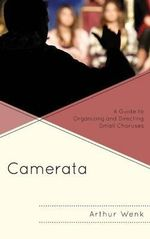 Camerata : A Guide to Organizing and Directing Small Choruses - Arthur B. Wenk