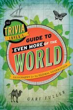 The Trivia Lover's Guide to Even More of the World : Geography for the Global Generation - Gary Fuller