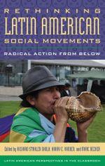 Rethinking Latin American Social Movements : Radical Action from Below