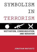 Symbolism in Terrorism : Motivation, Communication, and Behavior - Jonathan Matusitz