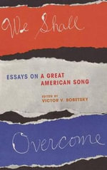 We Shall Overcome : Essays on a Great American Song - Victor V. Bobetsky