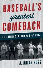 Baseball's Greatest Comeback : The Miracle Braves of 1914 - J. Brian Ross