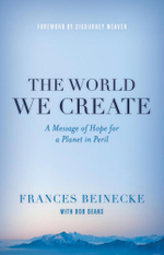 The World We Create : A Message of Hope for a Planet in Peril - Frances Beinecke