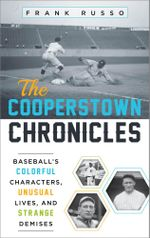 The Cooperstown Chronicles : Baseball's Colorful Characters, Unusual Lives, and Strange Demises - Frank Russo
