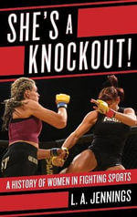 She's a Knockout! : A History of Women in Fighting Sports - L. A. Jennings
