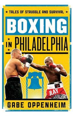 Boxing in Philadelphia : Tales of Struggle and Survival - Gabe Oppenheim
