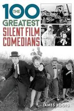 The 100 Greatest Silent Film Comedians - James Roots
