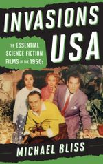 Invasions USA : The Essential Science Fiction Films of the 1950s - Michael Bliss