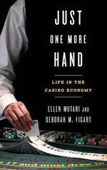 Just One More Hand : Life in the Casino Economy - Ellen Mutari