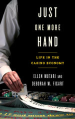 Just One More Hand : Life in the Casino Economy - Ellen Mutari