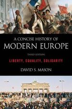 A Concise History of Modern Europe : Liberty, Equality, Solidarity - David S. Mason