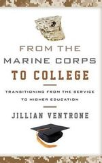 From the Marine Corps to College : Transitioning from the Service to Higher Education - Jillian Ventrone