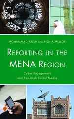 Reporting in the Mena Region : Cyber Engagement and Pan-Arab Social Media - Mohammad Ayish