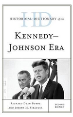 Historical Dictionary of the Kennedy-Johnson Era : Historical Dictionaries of U.S. Politics and Political Eras - Richard Dean Burns