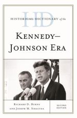 Historical Dictionary of the Kennedy-Johnson Era - Richard Dean Burns