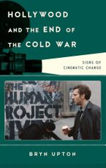 Hollywood and the End of the Cold War : Signs of Cinematic Change - Bryn Upton