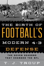 The Birth of Football's Modern 4-3 Defense : The Seven Seasons That Changed the NFL - T. J. Troup