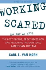Working Scared (Or Not at All) : The Lost Decade, Great Recession, and Restoring the Shattered American Dream - Carl E. Van Horn