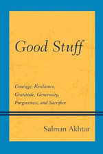 Good Stuff : Courage, Resilience, Gratitude, Generosity, Forgiveness, and Sacrifice - Salman, M.D. Akhtar