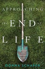 Approaching the End of Life : A Practical and Spiritual Guide - Donna Schaper