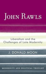 John Rawls : Liberalism and the Challenges of Late Modernity - J.Donald Moon