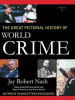 The Great Pictorial History of World Crime - Jay Robert Nash