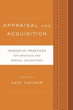 Appraisal and Acquisition : Innovative Practices for Archives and Special Collections