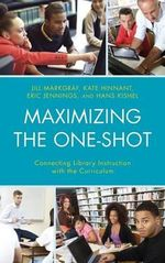 Maximizing the One-Shot : Connecting Library Instruction with the Curriculum - Jill Markgraf