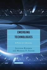 Emerging Technologies : A Primer for Librarians - Jennifer Koerber