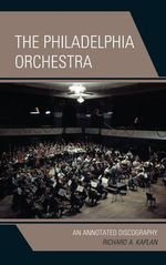The Philadelphia Orchestra : An Annotated Discography - Richard Kaplan